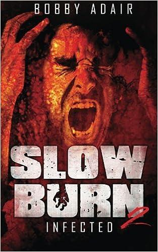 Slow Burn: Infected, Book 2: Bobby Adair: 9781493733682: Amazon ...