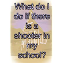 What do I do if there is a shooter in my school?: A survival guide for children