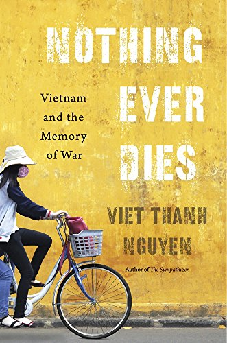 Nothing Ever Dies: Vietnam and the Memory of War by Harvard University Press