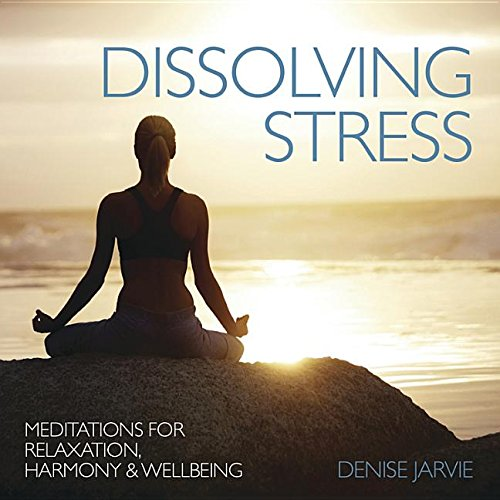 Dissolving Stress: Meditations for Relaxation, Harmony & Wellbeing