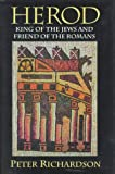 Herod: King of the Jews and Friend of the Romans (Studies on Personalities of the New Testament)