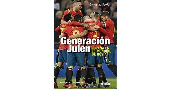 Generación Julen: España en el Mundial de Rusia Al Poste: Amazon.es: García Izquierdo, Carlos: Libros
