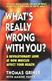 img - for What's Really Wrong with You?: A Revolutionary Look at How Muscles Affect Your Health book / textbook / text book