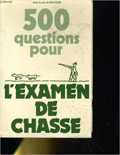 Livre 500 QUESTIONS POUR L'EXAMEN DE CHASSE pdf, epub ebook