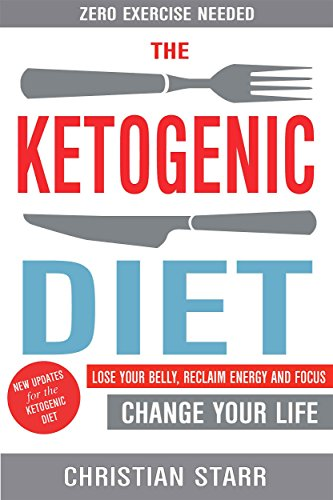 Ketogenic Diet: Lose Your Belly, Reclaim Energy And Focus, Change Your Life - Zero Exercise Needed by Christian Starr ebook deal