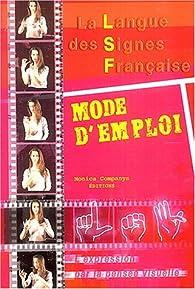 La langue des signes française : Mode d'emploi, l'expression par la pensée visuelle par Monica Companys