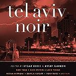 Tel Aviv Noir | Etgar Keret (editor),Assaf Gavron (editor)