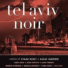 Tel Aviv Noir Audiobook by Etgar Keret (editor), Assaf Gavron (editor) Narrated by Jonathan Davis, Elizabeth Evans, Victor Bevine, Jennifer Van Dyck, Suzanne Toren, Jeff Woodman