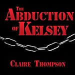 The Abduction of Kelsey | Claire Thompson