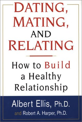 Dating, Mating, And Relating: How to Build a Healthy Relationship