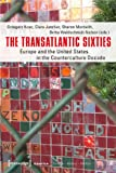 The Transatlantic Sixties : Europe and the United States in the Counterculture Decade, , 3837622169