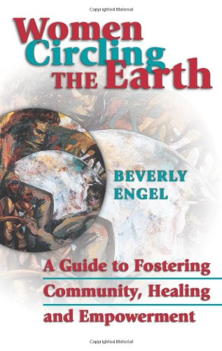 Women Circling The Earth: A Guide to Fostering Community, Healing and Empowerment