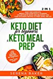 Keto Diet for Beginners & Keto Meal Prep 2 IN 1: Easy and Complete Weight Loss Guide With a Stunning Collection of Quick and Delicious, Low Carb Ketogenic Recipes to Prep, Grab, and Go!