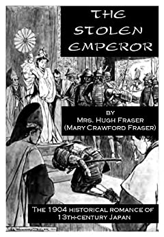The Stolen Emperor (Western Tales of Old Japan Book 1) by [Fraser, Mrs. Hugh, Fraser, Mary Crawford]