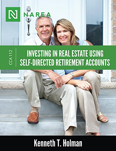 Investing In Real Estate Using Self-Directed Retirement Accounts: How to invest directly in real estate with your IRA or 401(k) account. (Certified Commercial Advisor Series) (Volume 12) (Using 401k To Invest In Real Estate)