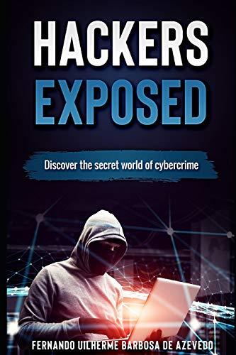 Hackers Exposed Discover the secret world of cybercrime (1) [Barbosa de Azevedo, Fernando Uilherme] (Tapa Blanda)
