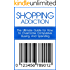 Shopping Addiction: The Ultimate Guide for How to Overcome Compulsive Buying And Spending (Compulsive Spending, Compulsive Shopping, Retail Therapy, Shopaholic, ... Compulsive Debtors, Debtors Anonymous)