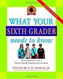 What Your Sixth Grader Needs to Know, Core Knowledge Foundation Staff, 0385497229