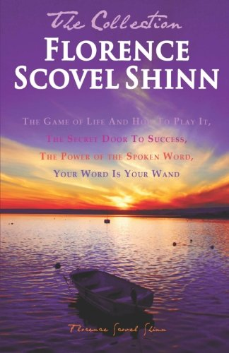 Florence Scovel Shinn - The Collection: The Game of Life And How To Play It, The Secret Door To Success, The Power of th
