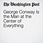George Conway Is the Man at the Center of Everything | Ben Terris