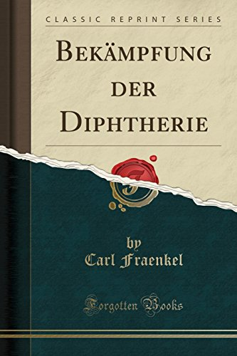 Bekämpfung der Diphtherie (Classic Reprint) (German Edition)