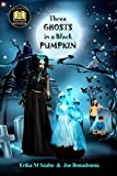 img - for Three Ghosts in a Black Pumpkin: Creepy Hollow Adventures 1 (Volume 1) book / textbook / text book