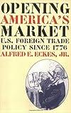 Opening America's Market, Alfred E. Eckes, 0807848115