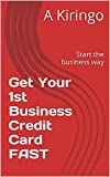 Get Your 1st Business Credit Card FAST: Start the business way (3251500)