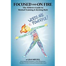 Focused and On Fire: The Athlete's Guide to Mental Training and Kicking Butt