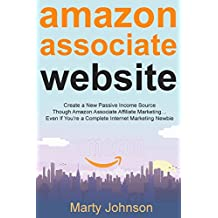 Amazon Associate Website: Create a New Passive Income Source Though Amazon Associate Affiliate Marketing… Even...