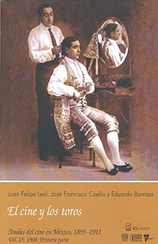 Download CINE Y LOS TOROS, EL. ANALES DEL CINE EN MEXICO 1895 - 1911. / VOL. 15 1908 PRIMERA PARTE ebook