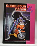Bubblegum Crisis: MegaTokyo 2033 - The Roleplaying Game: Adventures in the AnimeWorld of Berserk Boomers and Hi-Tech Heroes