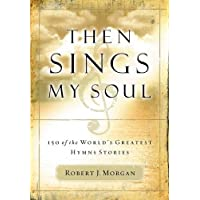 Then Sings My Soul: 150 of the World's