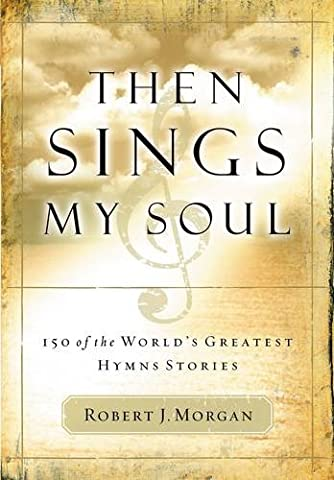 Then Sings My Soul: 150 of the World's Greatest Hymn Stories (Worship Gospel Sheet Music)
