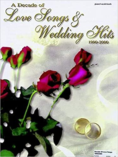 A Decade Of Love Songs Wedding Hits 1990 2000 Piano Vocal Chords
