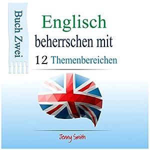 Englisch beherrschen mit 12 Themenbereichen: Buch Zwei: Über 200 Wörter und Phrasen auf mittlerem Niveau erklärt  Hörbuch von Jenny Smith Gesprochen von: Jus Sargeant