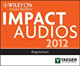 img - for Wiley CPA Exam Review 2012 Impact Audios: Regulation book / textbook / text book