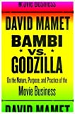 bambi vs godzilla on the nature purpose and practice of the movie business by david mamet 2007 02 06