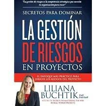 Secretos para Dominar la Gestión de Riesgos en Proyectos: Primera Edición (2012) (Spanish Edition)