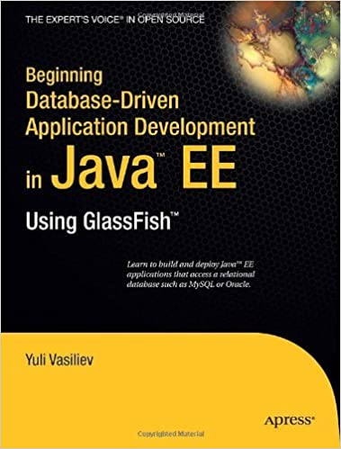 Book Beginning Database-Driven Application Development in Java EE: Using GlassFish (Expert's Voice in Open Source) by Yuli Vasiliev (2-Aug-2011)