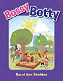 Bossy Betty, Carol Ann Sheldon, 1483659585