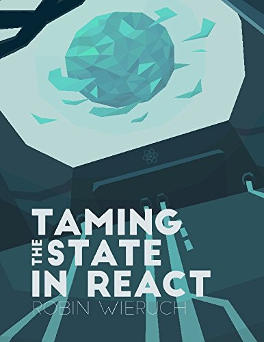 Taming the State in React: Your journey to master Redux and MobX by CreateSpace Independent Publishing Platform