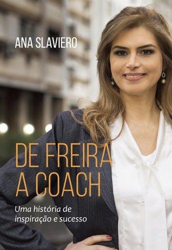 De Freira a Coach. Uma História de Inspiração e Sucesso Ana Slaviero ...