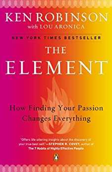 The Element: How Finding Your Passion Changes Everything by [Robinson Ph.D., Ken]