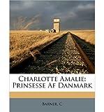 Charlotte Amalie: Prinsesse AF Danmark (Paperback)(Danish) - Common