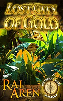 Lost City of Gold (An Ancient Quest Mystery Book 1) by [Aren, Rai]