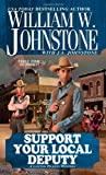 Support Your Local Deputy, William W. Johnstone and J. A. Johnstone, 0786031166