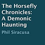 The Horsefly Chronicles: A Demonic Haunting | Phil Siracusa