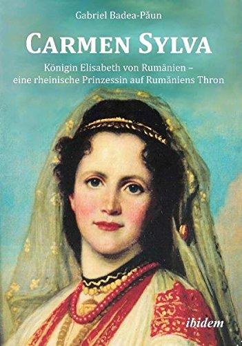 Carmen Sylva. Königin Elisabeth von Rumänien - eine rheinische Prinzessin auf Rumäniens Thron