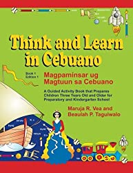 Think and Learn in Cebuano (Book 1 Edition 1) Magpaminsar ug Magtuun sa Cebuano: A Guided Activity Book that Prepares  Children Three Years Old and Older for Preparatory and Kindergarten School